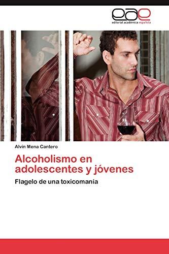 9783659046230: Alcoholismo en adolescentes y jóvenes: Flagelo de una toxicomanía (Spanish Edition)