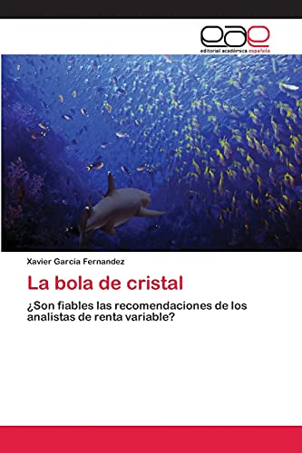 9783659046353: La bola de cristal: ¿Son fiables las recomendaciones de los analistas de renta variable? (Spanish Edition)