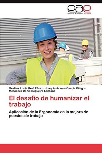 9783659046360: El desafío de humanizar el trabajo: Aplicación de la Ergonomía en la mejora de puestos de trabajo (Spanish Edition)