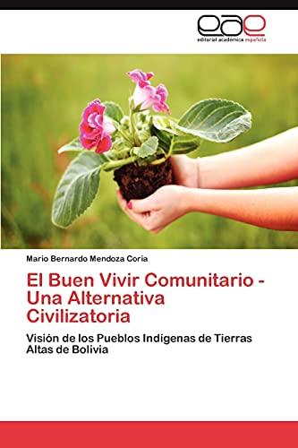 El Buen Vivir Comunitario - Una Alternativa Civilizatoria: Mario Bernardo Mendoza Coria