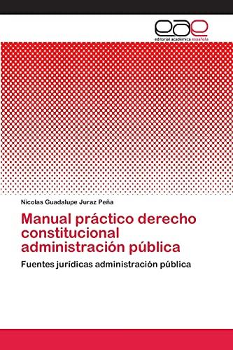 9783659046582: Manual práctico derecho constitucional administración pública: Fuentes jurídicas administración pública (Spanish Edition)