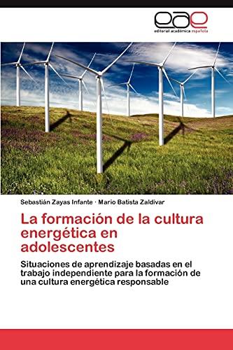 9783659046810: La formación de la cultura energética en adolescentes: Situaciones de aprendizaje basadas en el trabajo independiente para la formación de una cultura energética responsable (Spanish Edition)