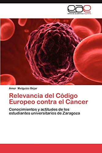 Relevancia del Codigo Europeo Contra El Cancer: Amor Melguizo BÃ jar
