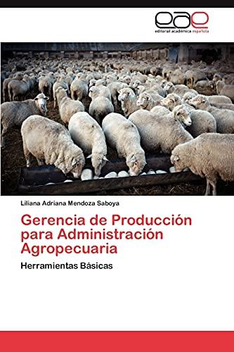9783659047503: Gerencia de Producción para Administración Agropecuaria: Herramientas Básicas (Spanish Edition)