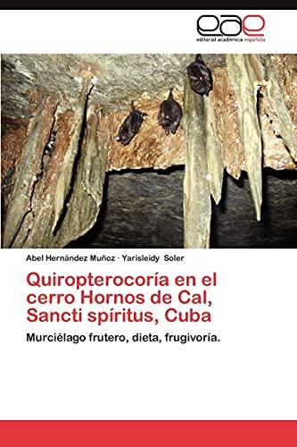 9783659047558: Quiropterocoría en el cerro Hornos de Cal, Sancti spíritus, Cuba: Murciélago frutero, dieta, frugivoría. (Spanish Edition)