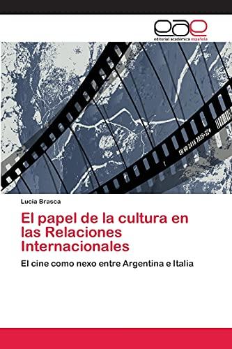 9783659047886: El papel de la cultura en las Relaciones Internacionales: El cine como nexo entre Argentina e Italia (Spanish Edition)