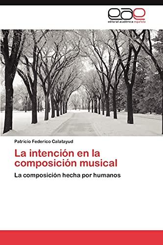 9783659048180: La intención en la composición musical: La composición hecha por humanos (Spanish Edition)