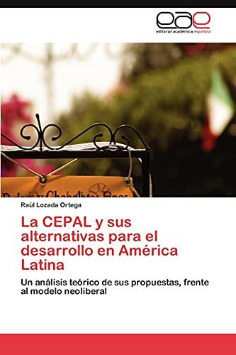 La CEPAL y sus alternativas para el desarrollo en América Latina: Un análisis te&...