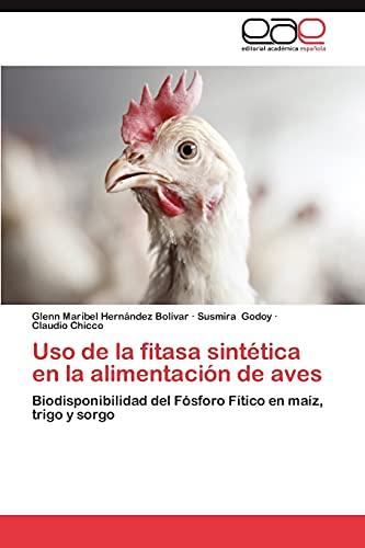 9783659048364: Uso de la fitasa sintética en la alimentación de aves: Biodisponibilidad del Fósforo Fítico en maíz, trigo y sorgo (Spanish Edition)