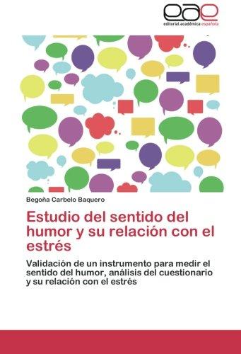 9783659048418: Estudio del sentido del humor y su relación con el estrés: Validación de un instrumento para medir el sentido del humor, análisis del cuestionario y su relación con el estrés