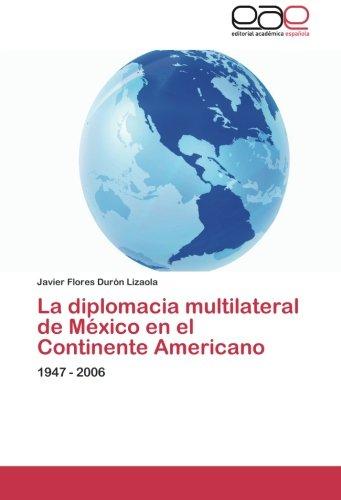 9783659048524: La diplomacia multilateral de México en el Continente Americano: 1947 - 2006 (Spanish Edition)