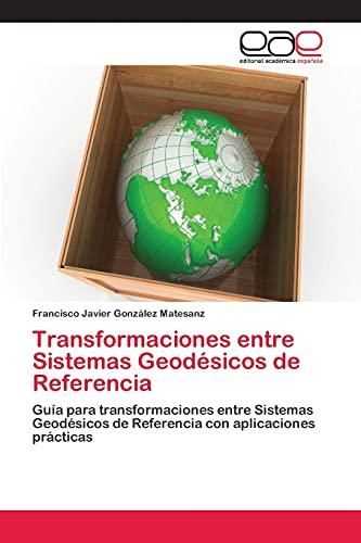 9783659048647: Transformaciones entre Sistemas Geodésicos de Referencia: Guía para transformaciones entre Sistemas Geodésicos de Referencia con aplicaciones prácticas (Spanish Edition)