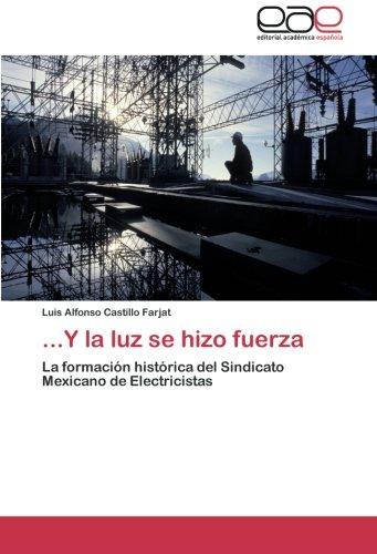 Y la luz se hizo fuerza: La formación histórica del Sindicato Mexicano de Electricistas (Paperback)...
