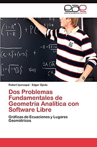 9783659048920: Dos Problemas Fundamentales de Geometría Analítica con Software Libre: Gráficas de Ecuaciones y Lugares Geométricos (Spanish Edition)