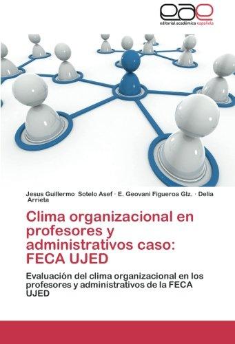 9783659049194: Clima organizacional en profesores y administrativos caso: FECA UJED: Evaluación del clima organizacional en los profesores y administrativos de la FECA UJED