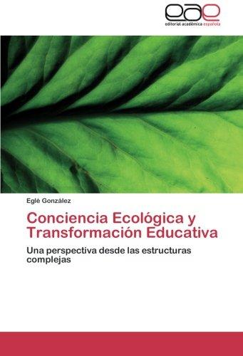 Conciencia Ecológica y Transformación Educativa: Una perspectiva desde las estructuras complejas (...