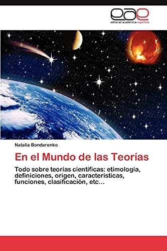 9783659049699: En el Mundo de las Teorías: Todo sobre teorías científicas: etimología, definiciones, origen, características, funciones, clasificación, etc... (Spanish Edition)