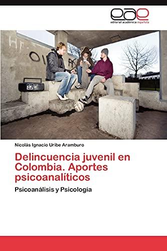 Delincuencia juvenil en Colombia. Aportes psicoanalíticos: Psicoanálisis: Nicolás Ignacio Uribe