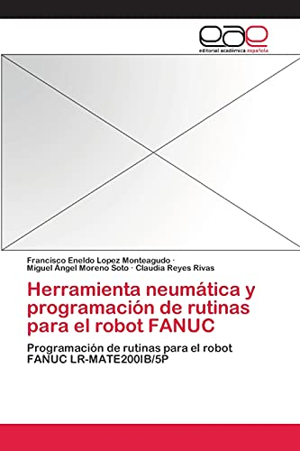 9783659049781: Herramienta neumática y programación de rutinas para el robot FANUC: Programación de rutinas para el robot FANUC LR-MATE200IB/5P (Spanish Edition)