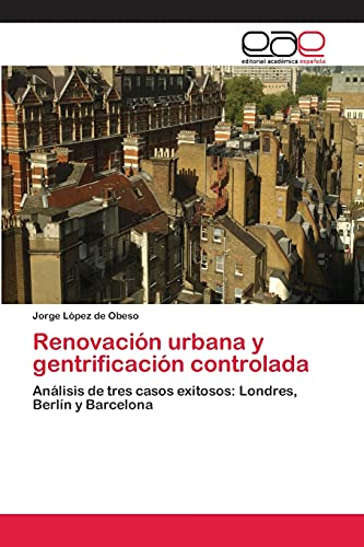 9783659050275: Renovación urbana y gentrificación controlada: Análisis de tres casos exitosos: Londres, Berlín y Barcelona (Spanish Edition)