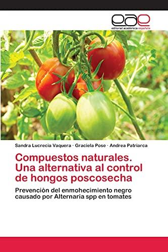 9783659050350: Compuestos naturales. Una alternativa al control de hongos poscosecha: Prevención del enmohecimiento negro causado por Alternaria spp en tomates (Spanish Edition)