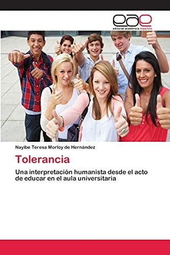 9783659050626: Tolerancia: Una interpretación humanista desde el acto de educar en el aula universitaria (Spanish Edition)