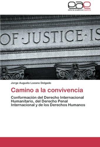 9783659050701: Camino a la convivencia: Conformación del Derecho Internacional Humanitario, del Derecho Penal Internacional y de los Derechos Humanos