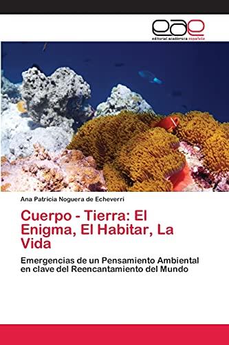 Cuerpo - Tierra: El Enigma, El Habitar, La Vida: Ana Patricia Noguera De Echeverri