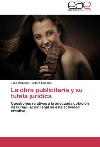 9783659051067: La obra publicitaria y su tutela jurídica: Cuestiones relativas a la adecuada dotación de la regulación legal de esta actividad creativa (Spanish Edition)