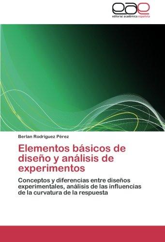 9783659051074: Elementos básicos de diseño y análisis de experimentos: Conceptos y diferencias entre diseños experimentales, análisis de las influencias de la curvatura de la respuesta (Spanish Edition)