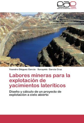 9783659051647: Labores mineras para la explotación de yacimientos lateríticos: Diseño y cálculo de un proyecto de explotación a cielo abierto (Spanish Edition)
