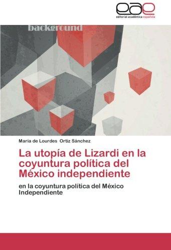 9783659051982: La utopía de Lizardi en la coyuntura política del México independiente: en la coyuntura política del México Independiente (Spanish Edition)