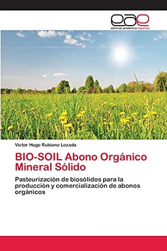 9783659053313: BIO-SOIL Abono Orgánico Mineral Sólido: Pasteurización de biosólidos para la producción y comercialización de abonos orgánicos (Spanish Edition)
