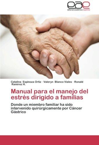 9783659053597: Manual para el manejo del estrés dirigido a familias: Donde un miembro familiar ha sido intervenido quirúrgicamente por Cáncer Gástrico (Spanish Edition)