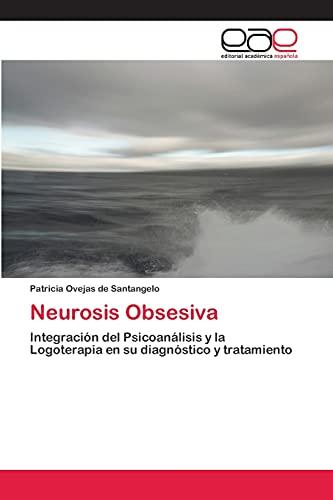 9783659053696: Neurosis Obsesiva: Integración del Psicoanálisis y la Logoterapia en su diagnóstico y tratamiento (Spanish Edition)