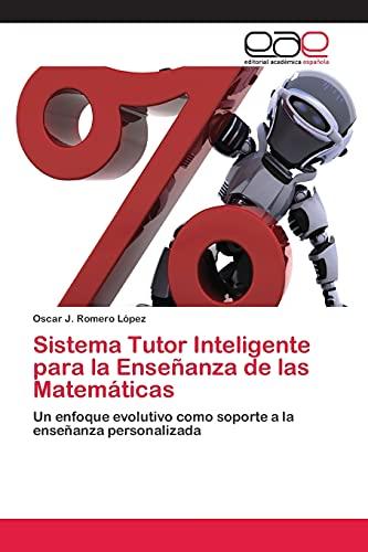 9783659053955: Sistema Tutor Inteligente para la Enseñanza de las Matemáticas: Un enfoque evolutivo como soporte a la enseñanza personalizada (Spanish Edition)