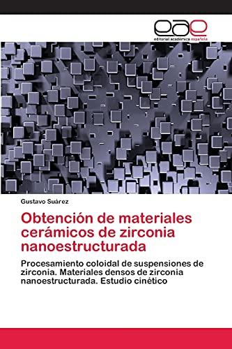 9783659053986: Obtención de materiales cerámicos de zirconia nanoestructurada: Procesamiento coloidal de suspensiones de zirconia. Materiales densos de zirconia nanoestructurada. Estudio cinético (Spanish Edition)