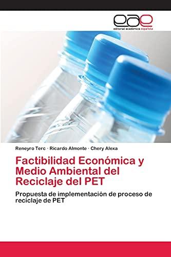 9783659054044: Factibilidad Económica y Medio Ambiental del Reciclaje del PET: Propuesta de implementación de proceso de reciclaje de PET (Spanish Edition)