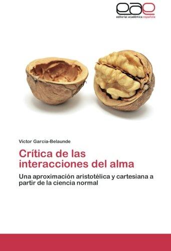 9783659054273: Crítica de las interacciones del alma: Una aproximación aristotélica y cartesiana a partir de la ciencia normal (Spanish Edition)