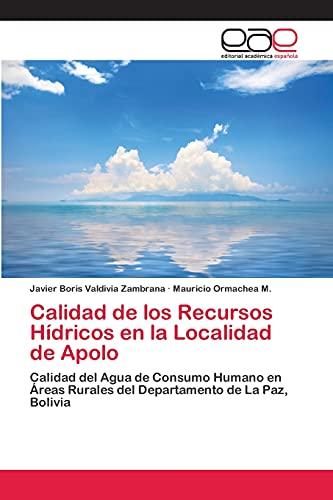 9783659054600: Calidad de los Recursos Hídricos en la Localidad de Apolo: Calidad del Agua de Consumo Humano en Áreas Rurales del Departamento de La Paz, Bolivia (Spanish Edition)