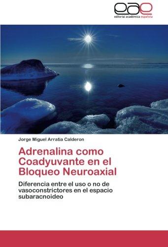 9783659054808: Adrenalina como Coadyuvante en el Bloqueo Neuroaxial: Diferencia entre el uso o no de vasoconstrictores en el espacio subaracnoideo (Spanish Edition)