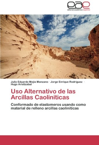 9783659055140: Uso Alternativo de las Arcillas Caoliniticas: Conformado de elastomeros usando como material de relleno arcillas caoliniticas (Spanish Edition)