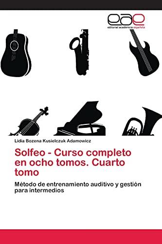 9783659055577: Solfeo - Curso completo en ocho tomos. Cuarto tomo: Método de entrenamiento auditivo y gestión para intermedios (Spanish Edition)
