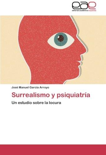 9783659055706: Surrealismo y psiquiatría: Un estudio sobre la locura