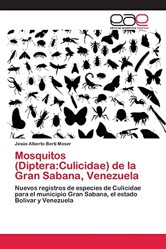 9783659055867: Mosquitos (Diptera:Culicidae) de la Gran Sabana, Venezuela: Nuevos registros de especies de Culicidae para el municipio Gran Sabana, el estado Bolívar y Venezuela (Spanish Edition)