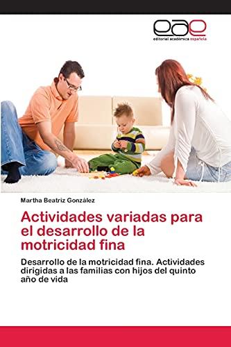 9783659055904: Actividades variadas para el desarrollo de la motricidad fina: Desarrollo de la motricidad fina. Actividades dirigidas a las familias con hijos del quinto año de vida (Spanish Edition)