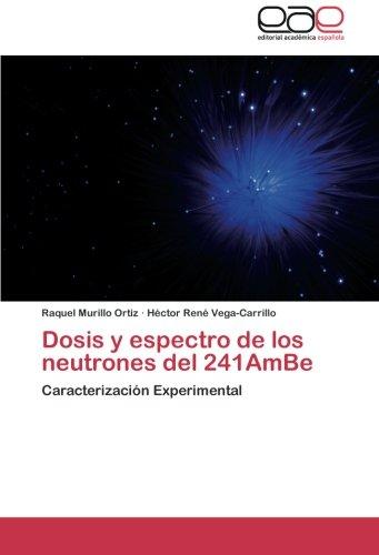 Dosis y espectro de los neutrones del 241AmBe: Caracterización Experimental (Paperback): Raquel ...
