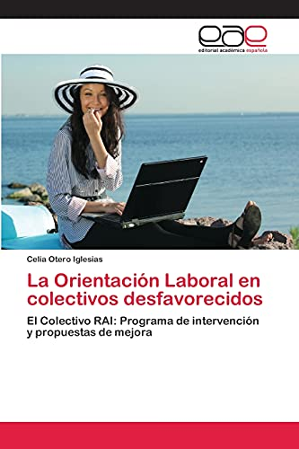 9783659056499: La Orientación Laboral en colectivos desfavorecidos: El Colectivo RAI: Programa de intervención y propuestas de mejora (Spanish Edition)