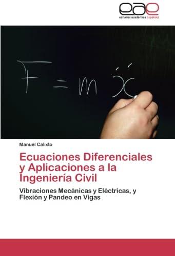 Ecuaciones Diferenciales y Aplicaciones a la Ingeniería: Manuel Calixto