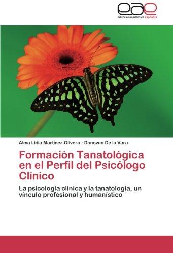 9783659056864: Formación Tanatológica en el Perfil del Psicólogo Clínico: La psicología clínica y la tanatología, un vínculo profesional y humanístico (Spanish Edition)
